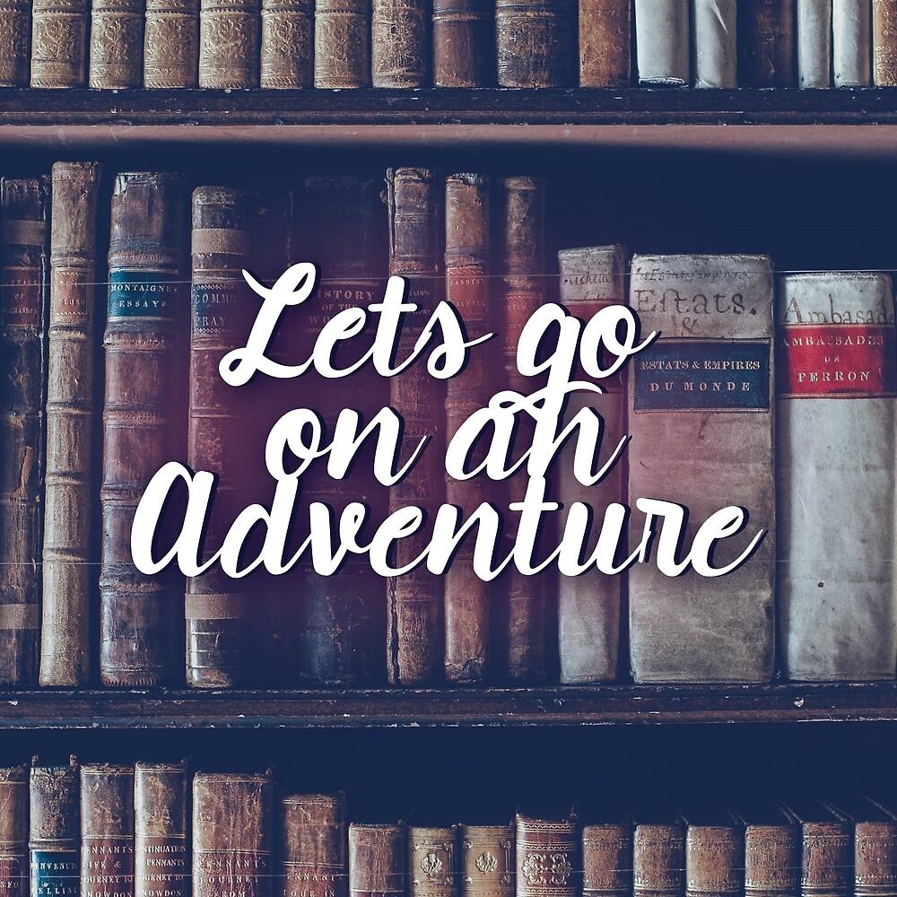 Lets Go on an Adventure by fancytrashpanda
