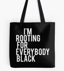 I'M ROOTING FOR EVERYBODY BLACK | WHITE Tote Bag