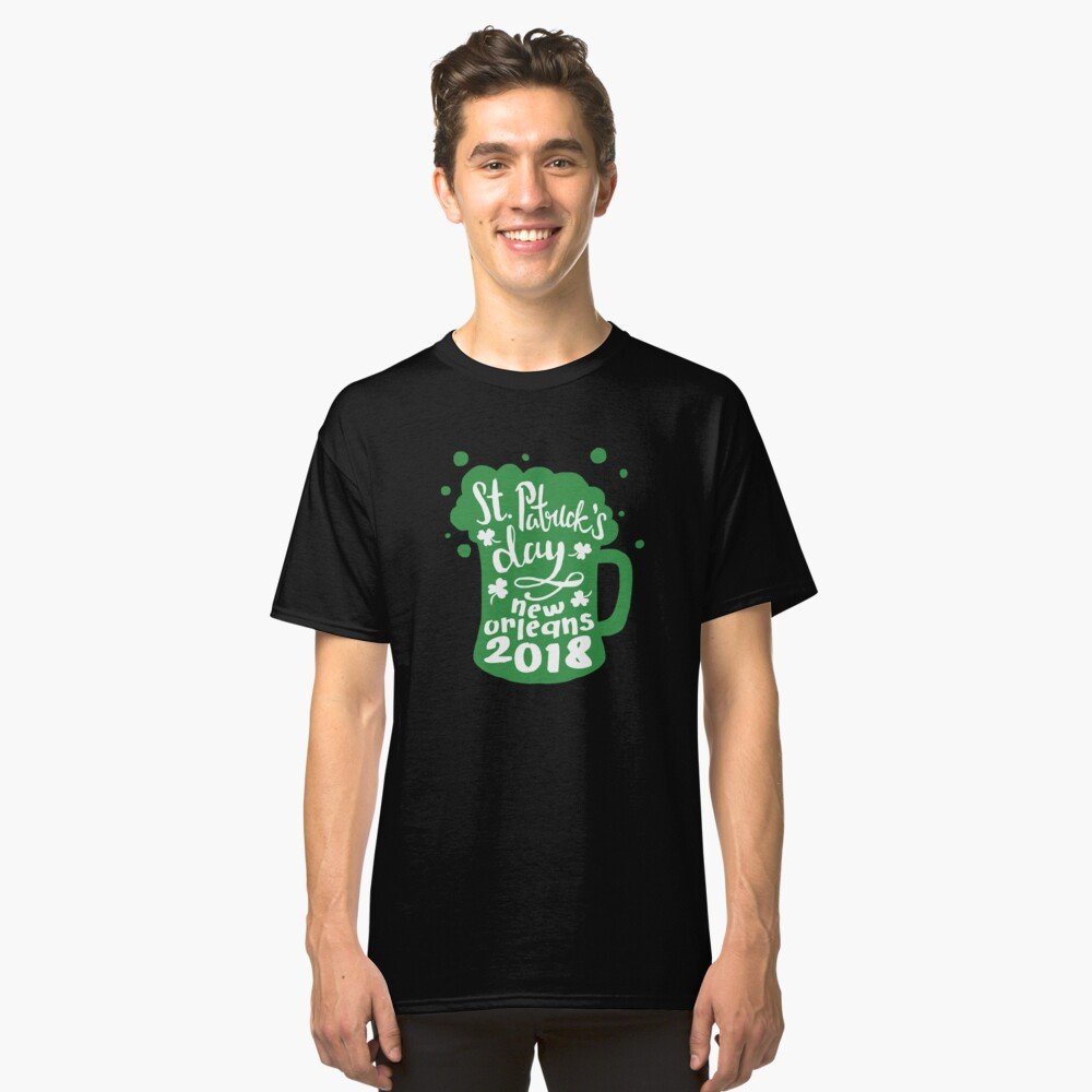 St. Patrick's Day New Orleans 2018 Funny Irish Apparel Shirts & Gifts  Classic T-Shirt Front