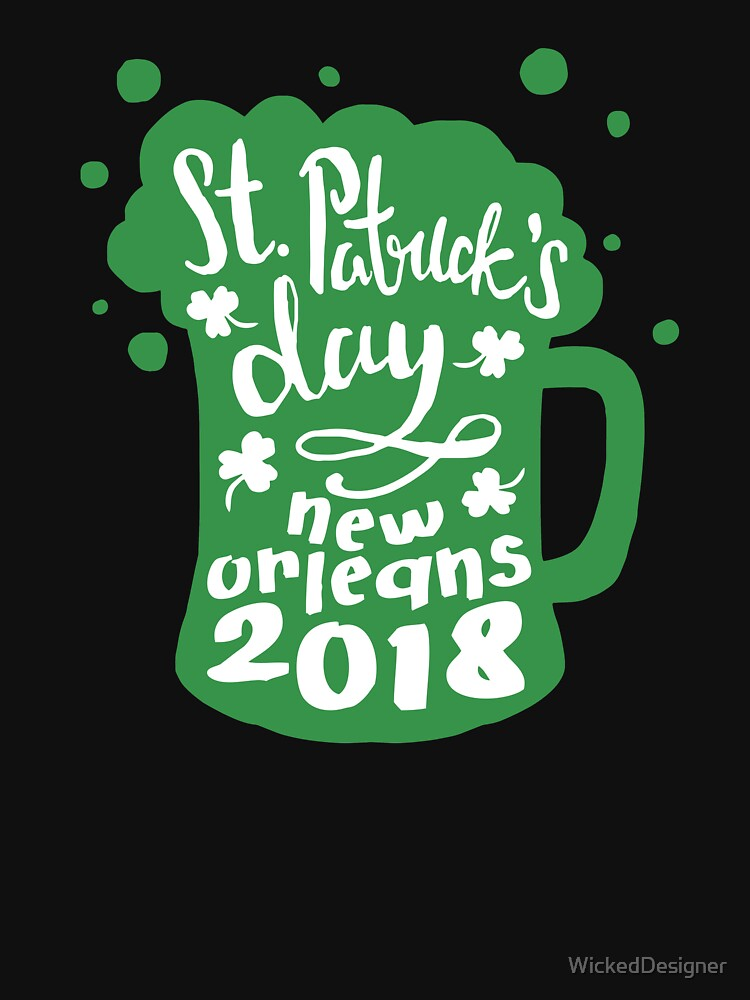 St. Patrick's Day New Orleans 2018 Funny Irish Apparel Shirts & Gifts  by WickedDesigner