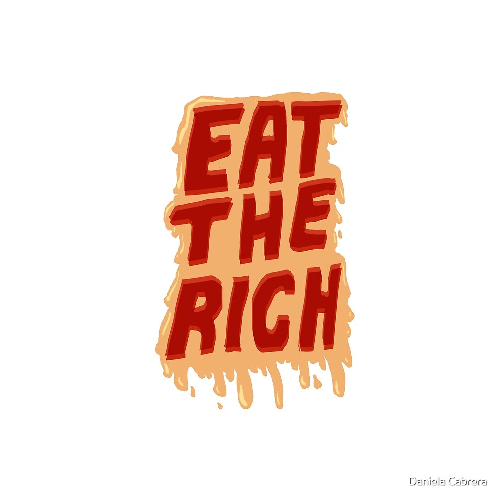 Eat The Rich  by Daniela Cabrera