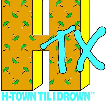 H-TOWN TIL I DROWN by BogieLownstien