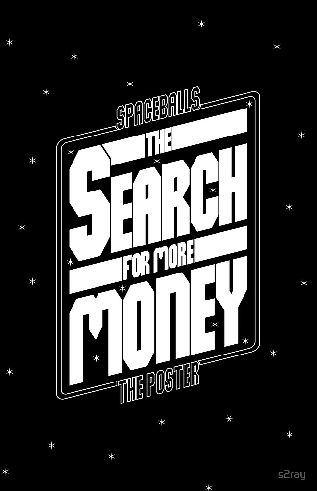 SPACEBALLS: The Search For More Money by s2ray