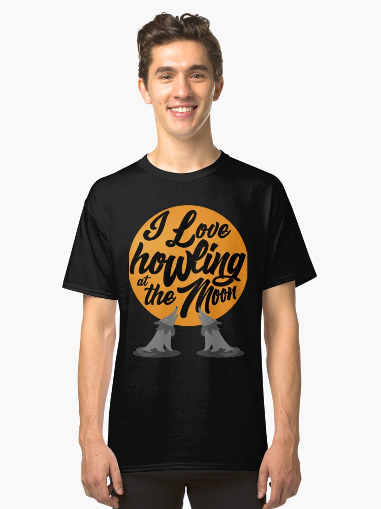 I love howling at the moon Classic T-Shirt Front