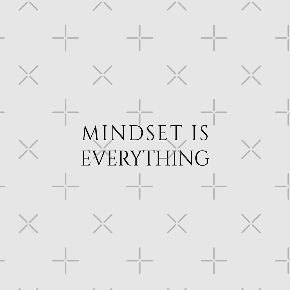 MINDSET IS EVERYTHING by avalonandaiden