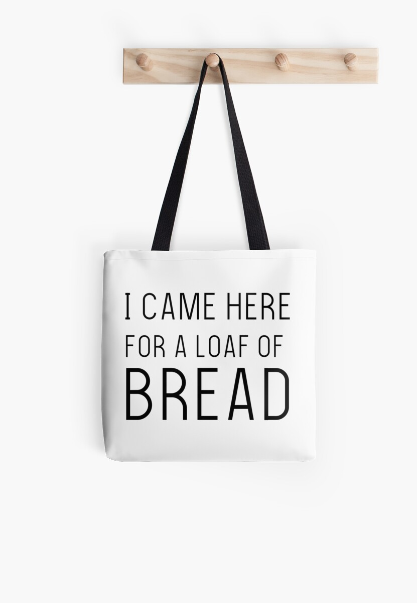 I Came Here For A Loaf Of Bread - Shopping Bag by lewbarberdesign