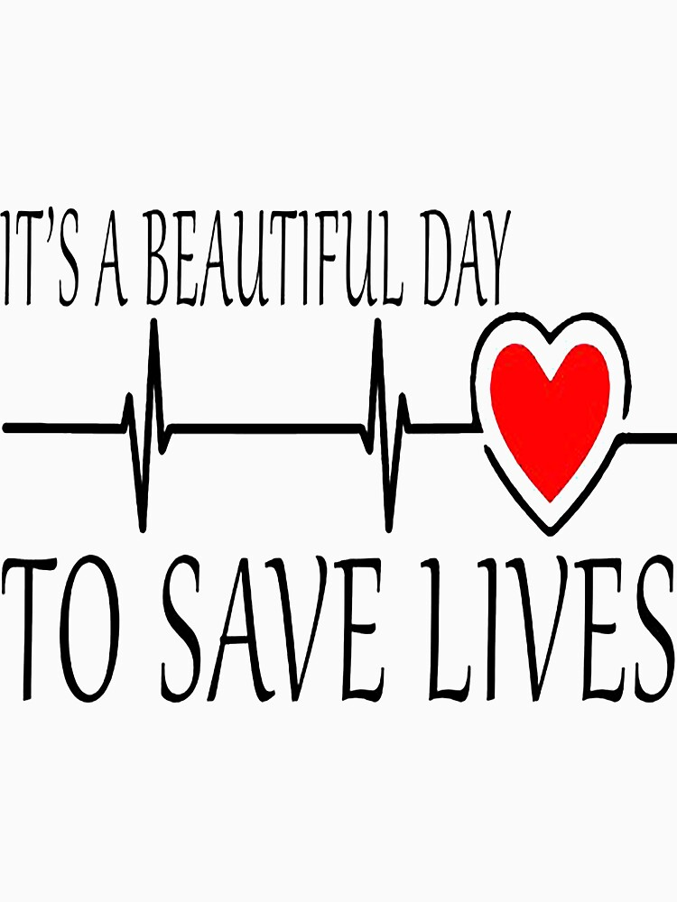 IT´S A BEAUTIFUL DAY TO SAVE LIVES  by cordmarcos