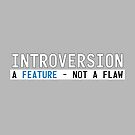 Introversion Is A Feature Not A Flaw  by IntrovertInside