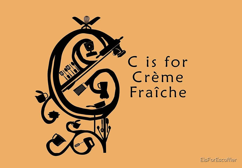 C is for Creme Fraiche by EisForEscoffier