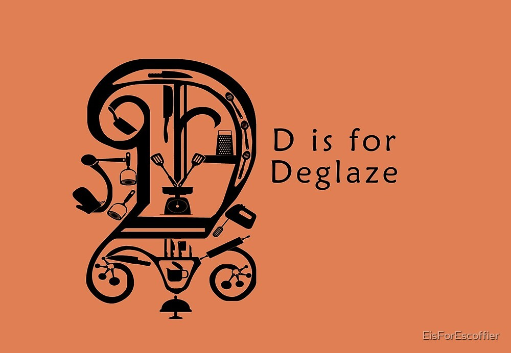 D is for Deglaze by EisForEscoffier