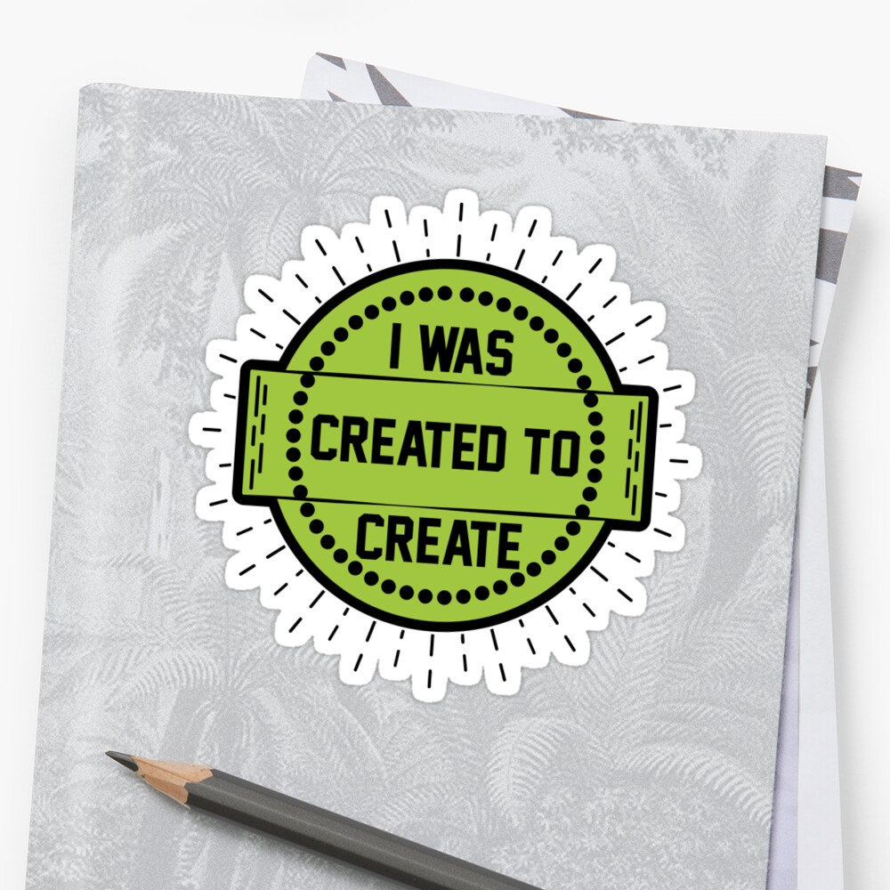 I was created to create by Melcu