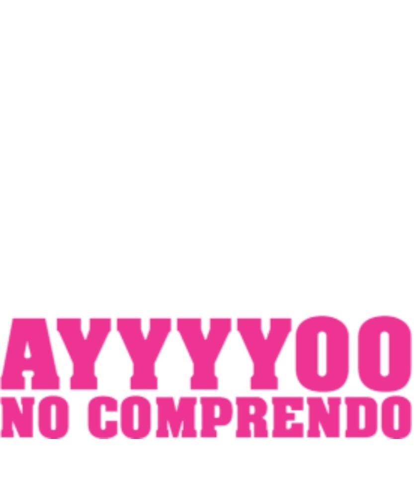I Throw My Spanish in the air sometimes Saying Ayyyyoo No Comprendo Funny Tshirt by sixfigurecraft