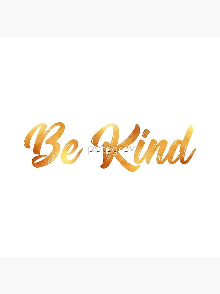 Kindness is Golden by petegrev