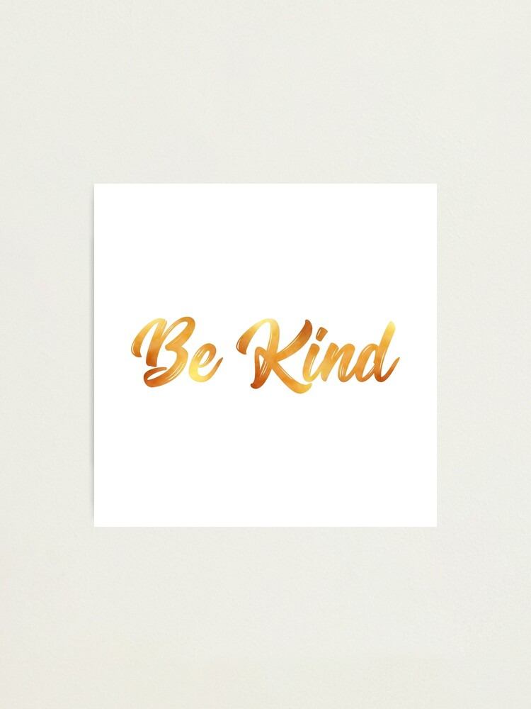 Alternate view of Kindness is Golden Photographic Print