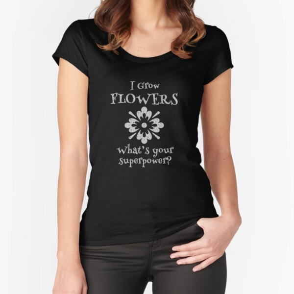 Growing Flowers is a Superpower for Gardeners Fitted Scoop T-Shirt