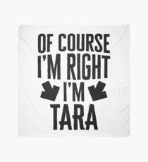 I'm Right I'm Tara Sticker & T-Shirt - Gift For Tara Scarf