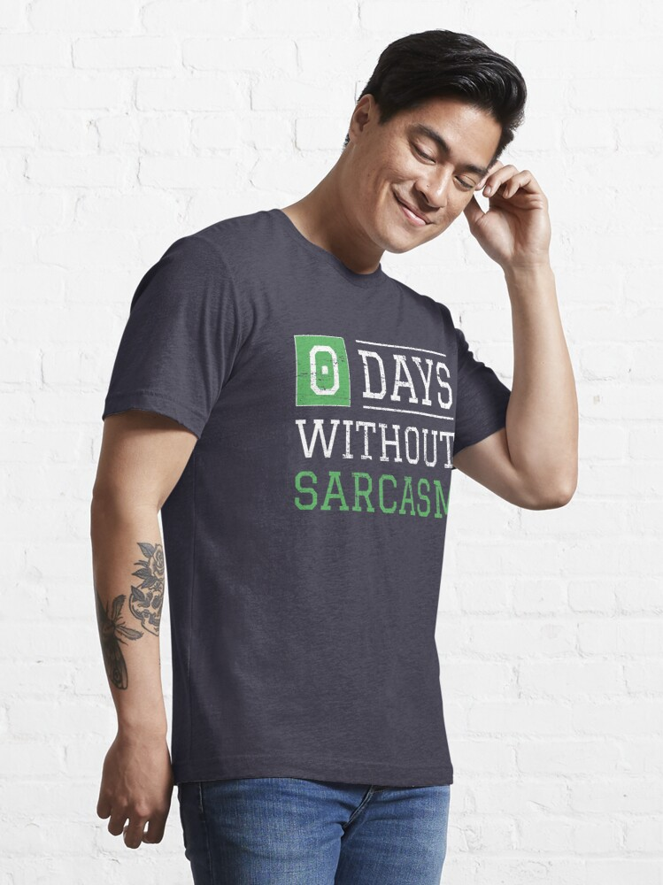 Alternate view of 0 Days Without Sarcasm - Funny Irony And Sarcasm Gift Essential T-Shirt