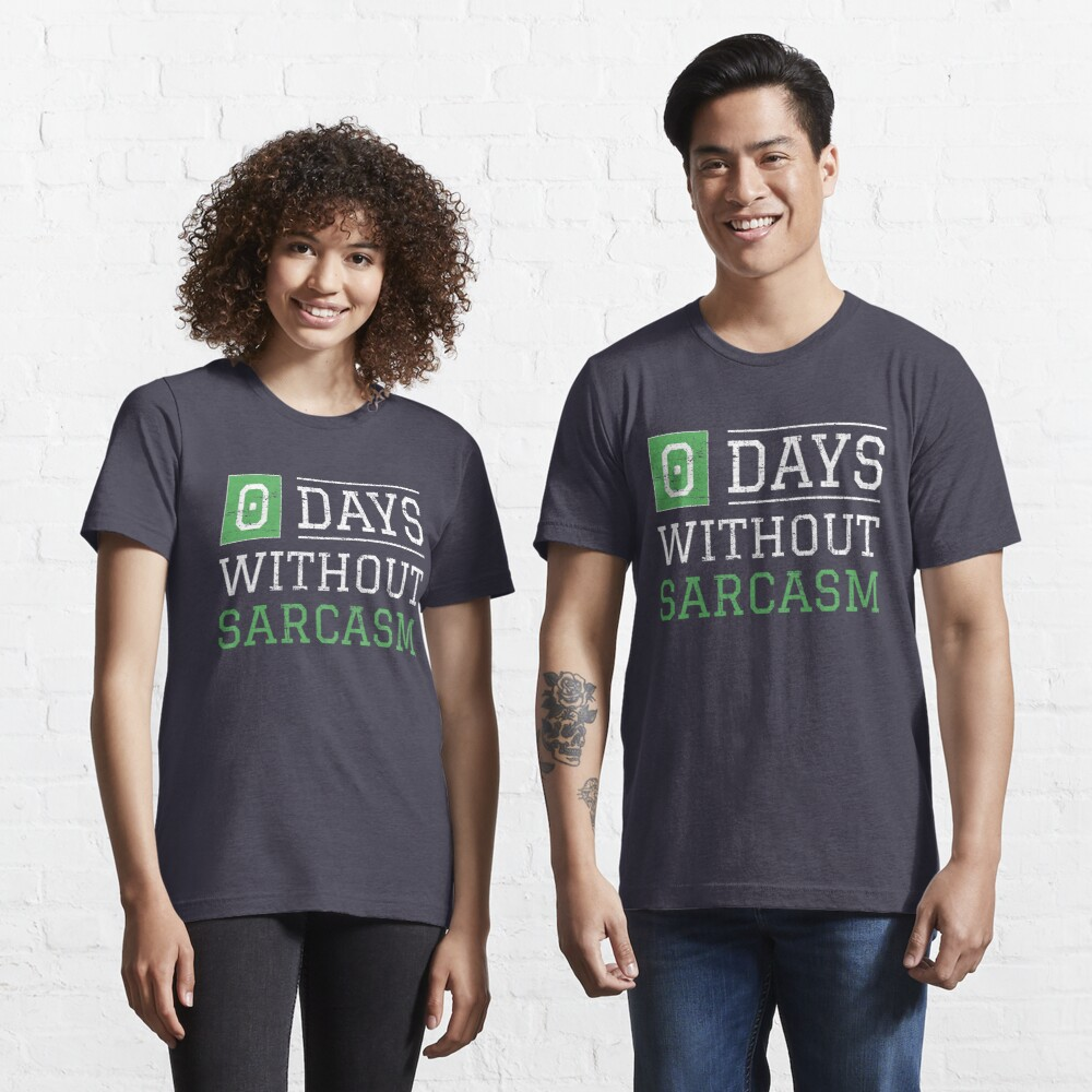 0 Days Without Sarcasm - Funny Irony And Sarcasm Gift Essential T-Shirt