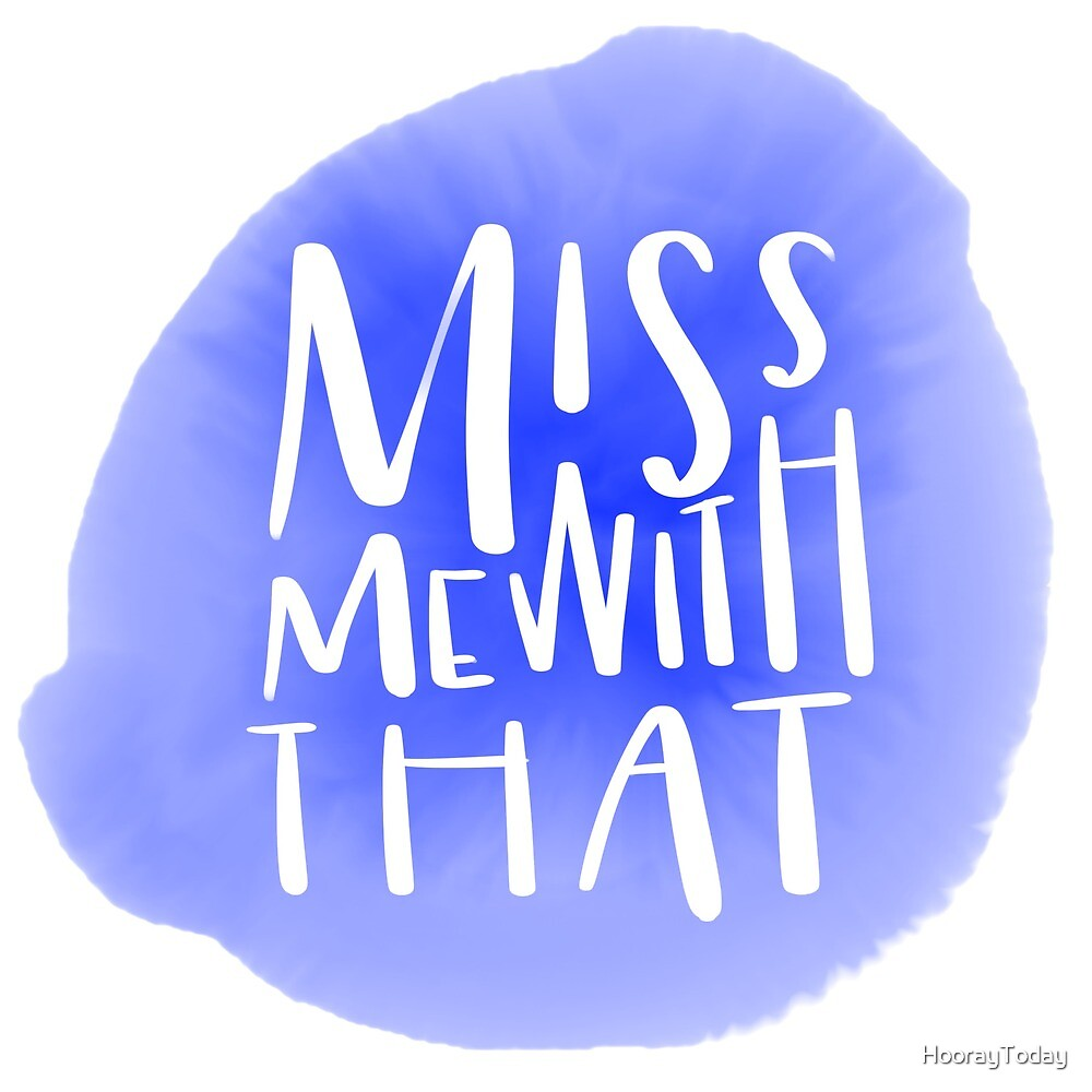 Miss Me With That - Pop Culture Handlettered by HoorayToday