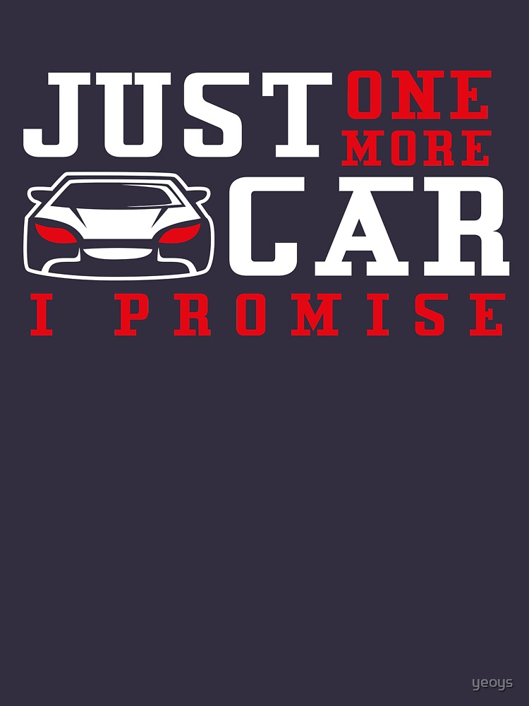 Just One More Car I Promise - Funny Car Pun Gift by yeoys