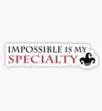 impossible is my specialty - Heartless quote Sticker