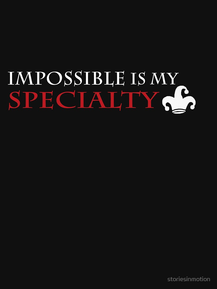 """""""impossible is my specialty"""" - Heartless quote, shirt version by storiesinmotion"""