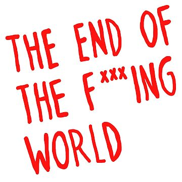 The end of the f***ing world by thekaym