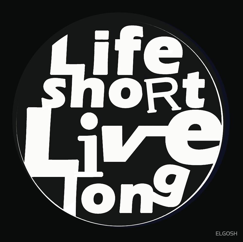 Life short live long by ELGOSH