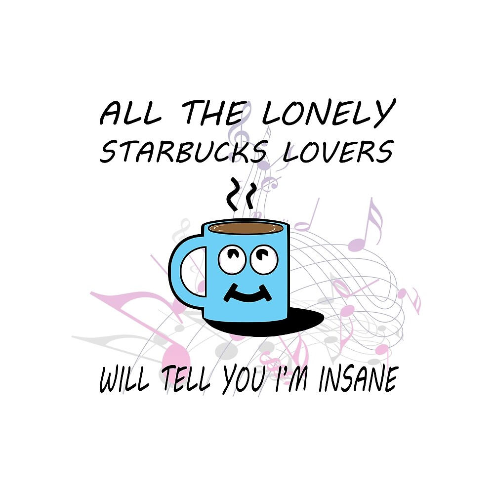 Misheard Song Lyrics-All the Lonely Starbucks Lovers by Lainey1978