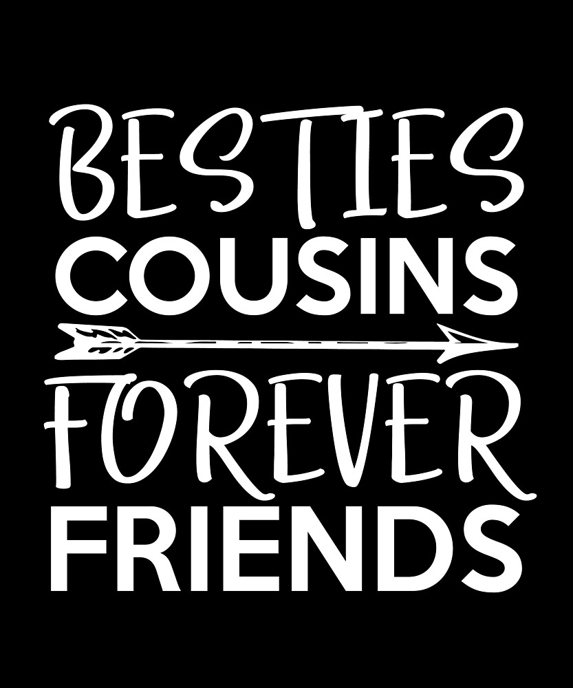 Besties Cousins Forever Friends BFF Cousin by printedkicks