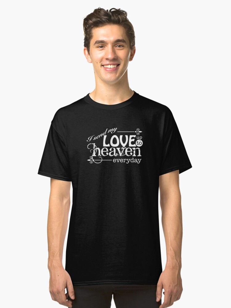 I Send My Love Up To Heaven Everyday  Classic T-Shirt Front