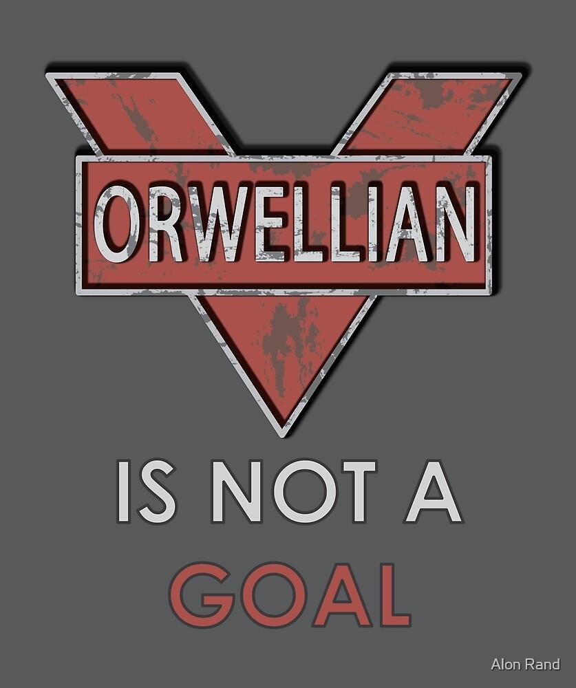 Orwellian is Not a Goal by Alon Rand
