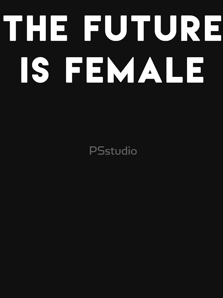 The Future Is Female by PSstudio