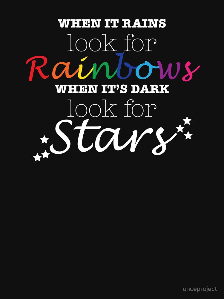 When It Rains Look For Rainbows When It's Dark Look For Stars by onceproject