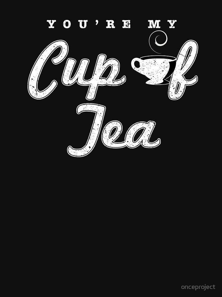 You're My Cup Of Tea by onceproject