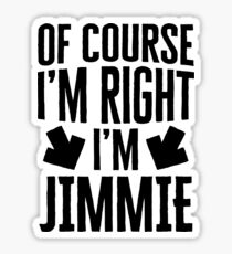 I'm Right I'm Jimmie Sticker & T-Shirt - Gift For Jimmie Sticker