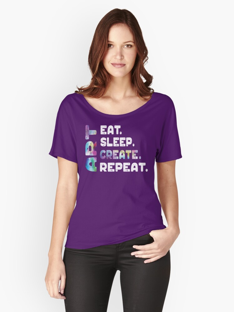 Eat Sleep Art Create Repeat Funny Artist Creative Gifts Women's Relaxed Fit T-Shirt Front