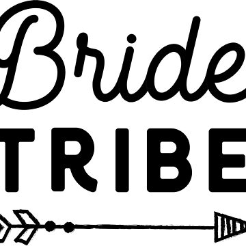 Bride Tribe T-Shirt by fondco