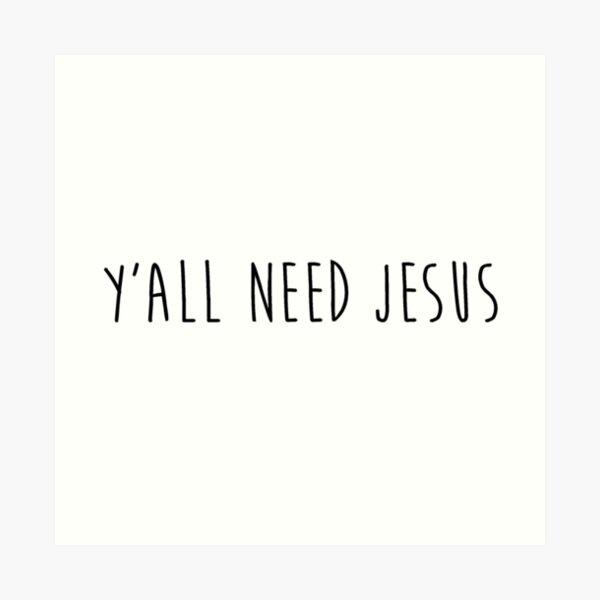 Y'all Need Jesus 2.0 Art Print