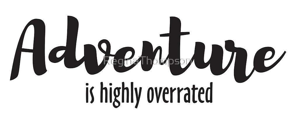 Adventure is Highly Overrated by ReginaThompson