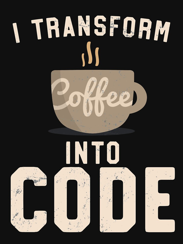 I Transform Coffee Into Code Hot Cup Programmer  by 14thFloor