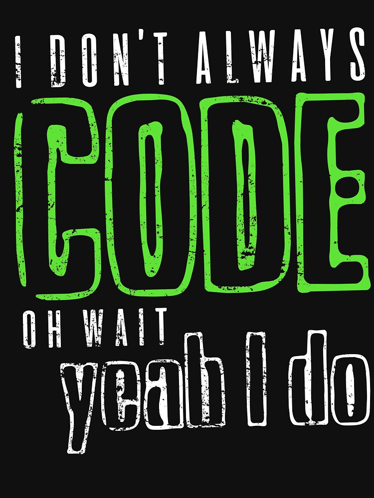 I Don't Always Code Oh Wait Yeah I Do Programmer by 14thFloor
