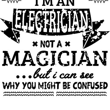 Electrician Not A Magician - Electrician sarcastic shirt -  electrician trade gift - smart electrician by Ultraleanbody