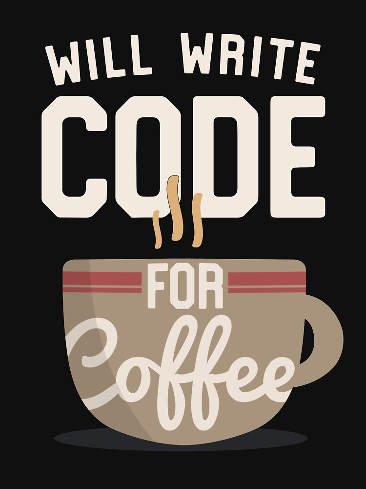 Will Write Code For Coffee Programmer Humor by 14thFloor
