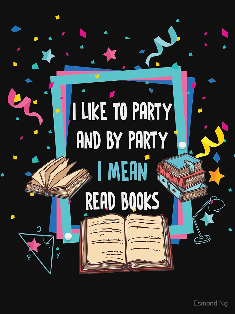 I Like To Party I Mean Read Books Funny Reading  by Poxiel