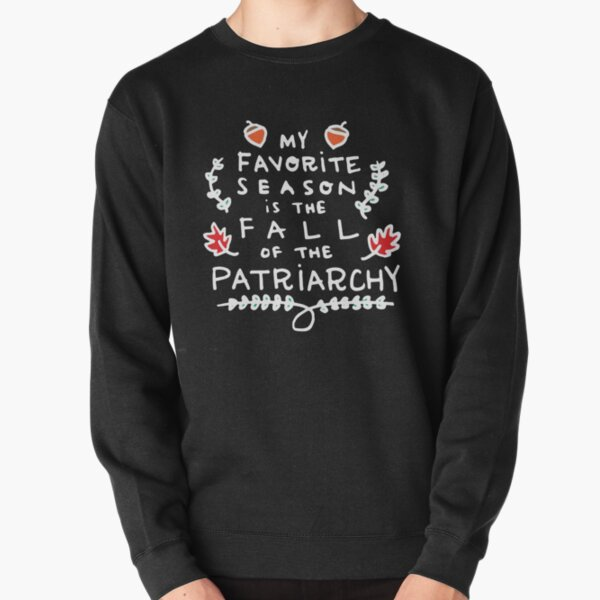 My Favorite Season is the Fall of the Patriarchy 2 Pullover Sweatshirt