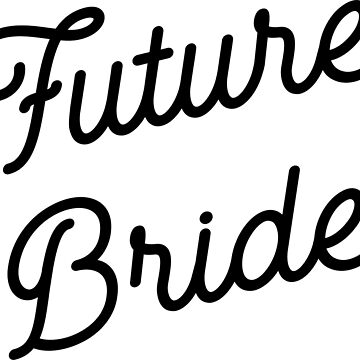 Future Bride Shirt by fondco