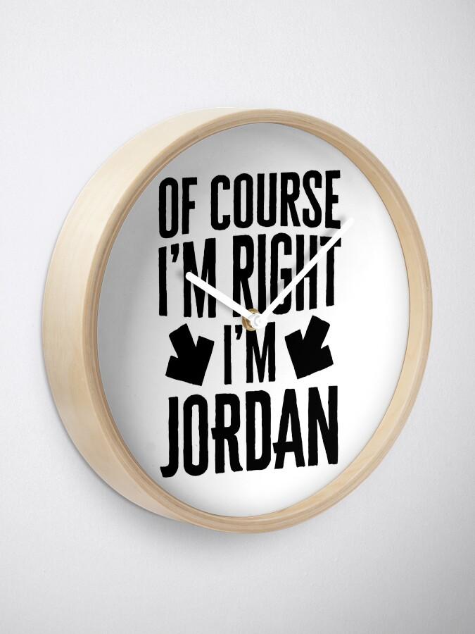 Alternative Ansicht von I'm Right I'm Jordan Sticker & T-Shirt - Gift For Jordan Uhr