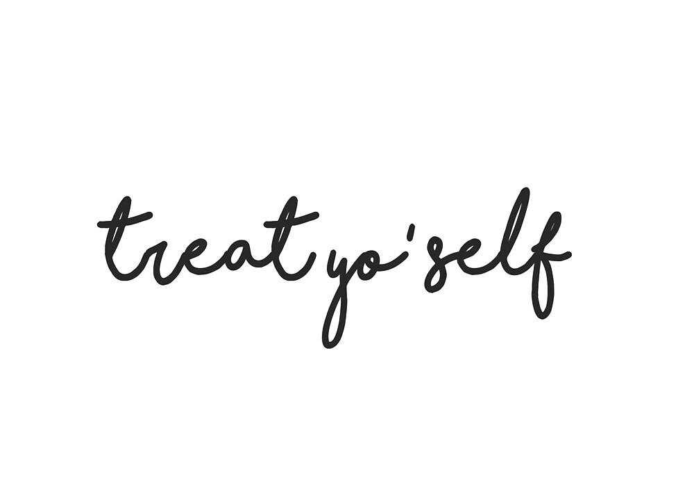treat yo' self by redbubbleart18