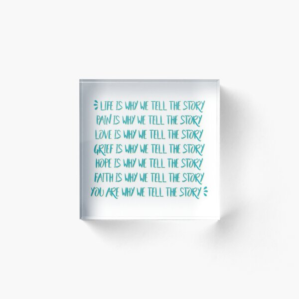 our lives become the stories that we weave Acrylic Block